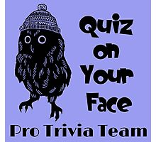 Quiz on Your Face Pro Trivia Team Photographic Print
