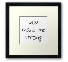 You Make Me Strong Framed Print