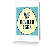 take the deviled eggs! Greeting Card