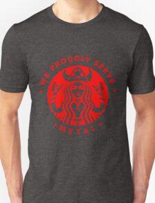 Starbucks We Proudly Server Metal Unisex T-Shirt