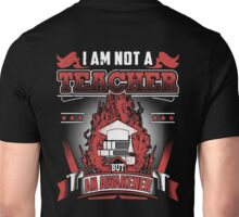 I am not a teacher Unisex T-Shirt