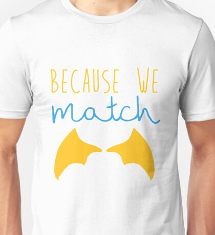 Because We Match (Dragon Boy) Unisex T-Shirt
