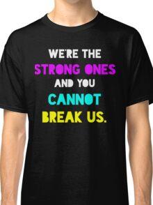 You cannot break us Classic T-Shirt