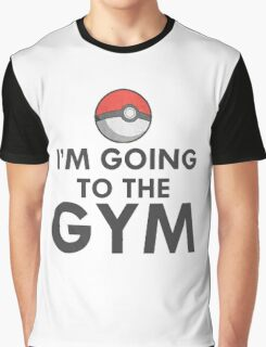 IM GOING TO THE GYM GYM TRAINER POKEMON GO Graphic T-Shirt