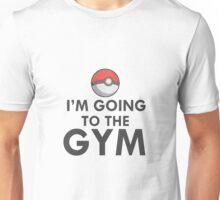 IM GOING TO THE GYM GYM TRAINER POKEMON GO Unisex T-Shirt