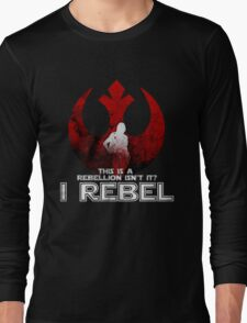I REBEL - Rogue One: A Star Wars Story Long Sleeve T-Shirt