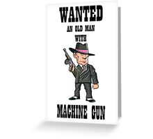 wanted an old man with a machine gun Greeting Card