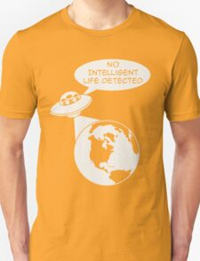 Space Aliens: No Intelligent Life Detected  Unisex T-Shirt