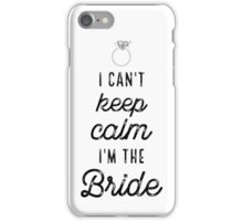 I Cant Keep Calm Im The Bride iPhone Case/Skin