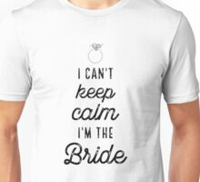 I Cant Keep Calm Im The Bride Unisex T-Shirt