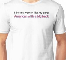 I like my women like my cars: American with a big back Unisex T-Shirt