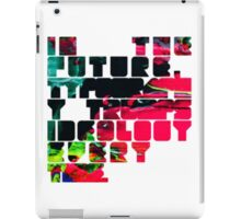 In The Future Typography Trumps Ideology Everytime iPad Case/Skin