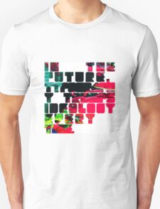 In The Future Typography Trumps Ideology Everytime Unisex T-Shirt
