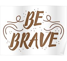 Be Brave (in brown) Poster