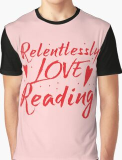 Relentlessly love reading Graphic T-Shirt