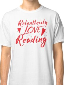 Relentlessly love reading Classic T-Shirt