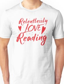 Relentlessly love reading Unisex T-Shirt