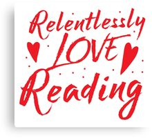 Relentlessly love reading Canvas Print