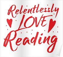 Relentlessly love reading Poster