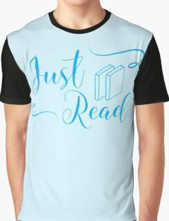 Just read (fancy type blue) Graphic T-Shirt