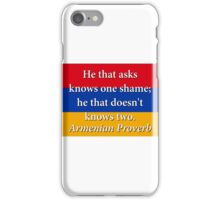 He That Asks Knows One Shame - Armenian Proverb iPhone Case/Skin