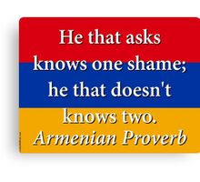 He That Asks Knows One Shame - Armenian Proverb Canvas Print