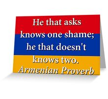 He That Asks Knows One Shame - Armenian Proverb Greeting Card