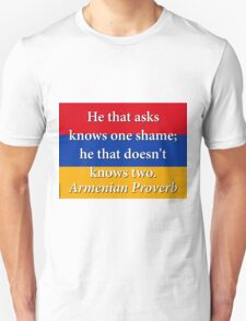 He That Asks Knows One Shame - Armenian Proverb T-Shirt