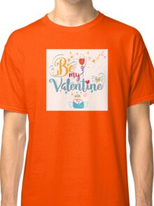 Valentine's Day Greeting Card. Lettering Be My Valentine Classic T-Shirt
