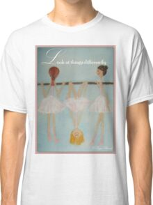 Look at things differently Classic T-Shirt