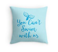 You can't swim with us (mermaid tail) Throw Pillow