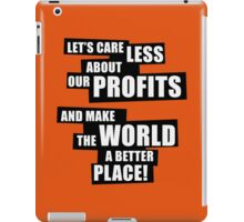 Let's care less about our profits and make the world a better place! (BW) iPad Case/Skin