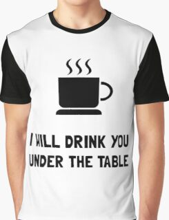 Drink You Under Table Graphic T-Shirt