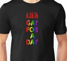 Gay for a day 2016 Unisex T-Shirt