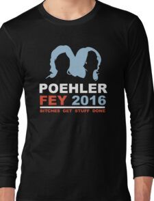 POEHLER FEY 2016 BITCHES GET STUFF DONE  Long Sleeve T-Shirt