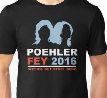 POEHLER FEY 2016 BITCHES GET STUFF DONE  Unisex T-Shirt