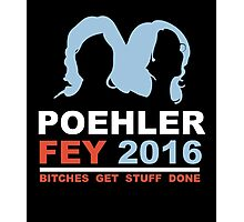 POEHLER FEY 2016 BITCHES GET STUFF DONE  Photographic Print