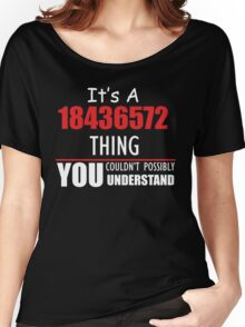 It's A 18436572 Thing YOU Couldn't Possibly UNDERSTAND Women's Relaxed Fit T-Shirt