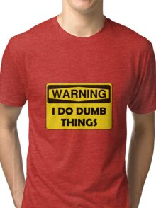 Warning Dumb Things Tri-blend T-Shirt