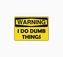 Warning Dumb Things Unisex T-Shirt