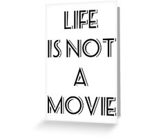 life is not a movie Greeting Card