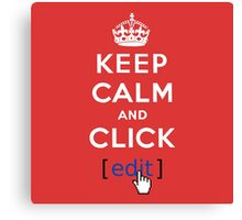 Keep calm and click edit Canvas Print