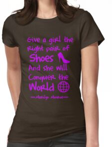 Give a girl the right pair of shoes and she will conquer the world Womens Fitted T-Shirt