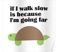 if I walk slow is because I'm going far Poster