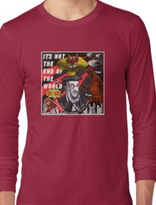 IT'S NOT THE END OF THE WORLD Long Sleeve T-Shirt