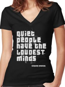 Quiet people have the LOUDEST minds-Stephen Hawking Women's Fitted V-Neck T-Shirt