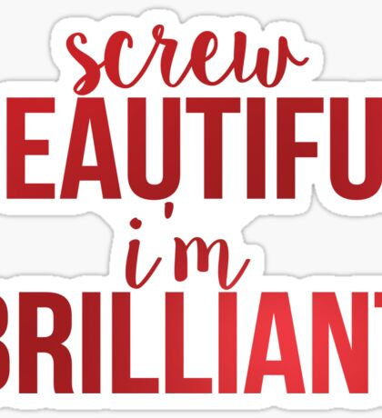 Screw Beautiful Im Brilliant- cristina yang greys anatomy quote 2 Sticker