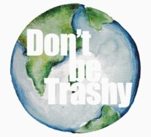 Don't be trashy earth day humor Kids Tee