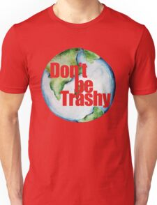 Don't be trashy earth day humor Unisex T-Shirt