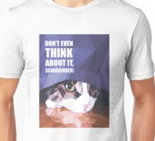 Don't even think about it, Schroedinger! Unisex T-Shirt